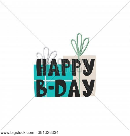 The Inscription Happy Birthday . Birthday Greetings, Illustration With Gifts. Vector Illustration On