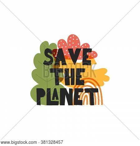 Motivational Quote Save The Planet . Vector Illustration Of The Concept Of Nature Conservation, Ecol
