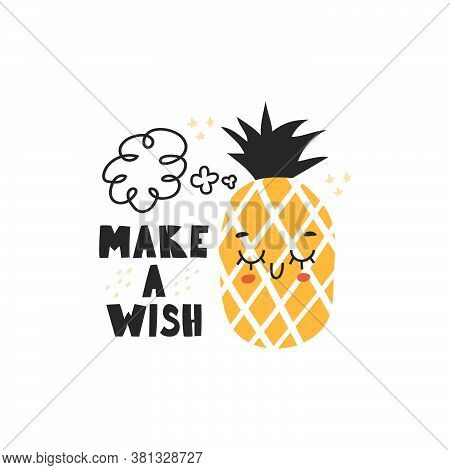 Cute Character Pineapple.vector Illustration With The Inscription Make A Wish .pineapple In The Styl