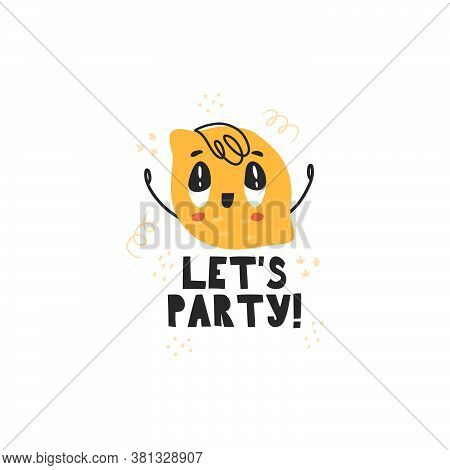 Cute Character Lemon. Vector Illustration With The Inscription Lets Party . Lemon In The Style Of Ka