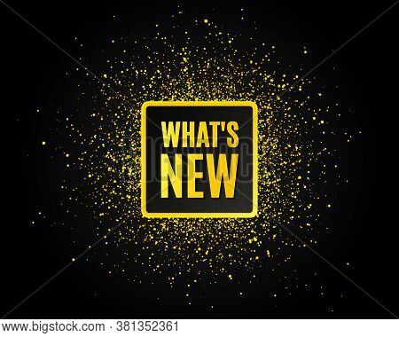 Whats New Symbol. Golden Glitter Pattern. Special Offer Sign. New Arrivals Symbol. Black Banner With