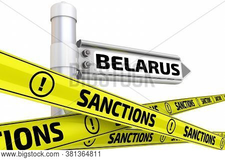 Sanctions Against The Republic Of Belarus. Street Sign With The Word Belarus And Yellow Warning Tape