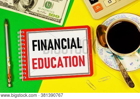 Financial Education-text Label In The Planning Notebook. The Study Of Knowledge That Ensures The Wel
