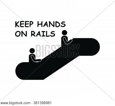 Escalator Keep Hands On Rails Escalator Safety Sign Pictogram Icon Stick Figure. Artwork Depicting E