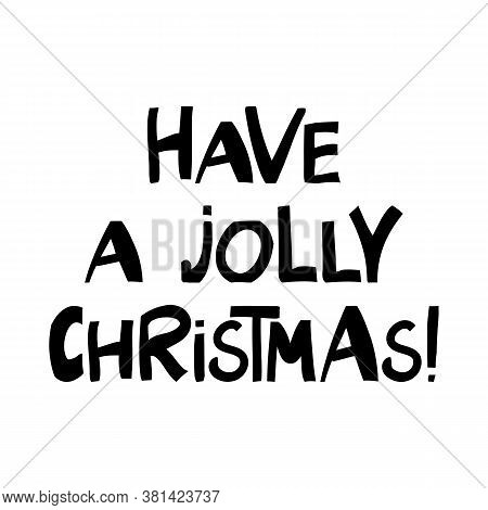 Have A Jolly Christmas. Winter Holidays Quote. Cute Hand Drawn Lettering In Modern Scandinavian Styl