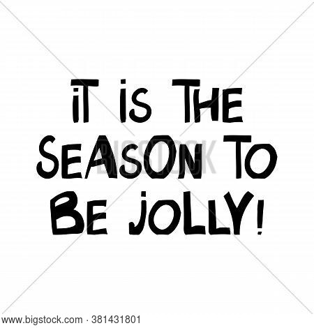 It Is The Season To Be Jolly. Winter Holidays Quote. Cute Hand Drawn Lettering In Modern Scandinavia