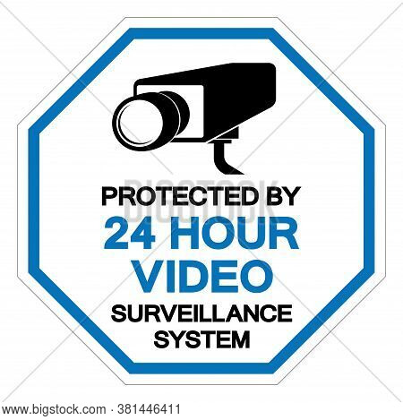 Protected By 24 Hour Video Surveillance System Symbol Sign, Vector Illustration, Isolate On White Ba