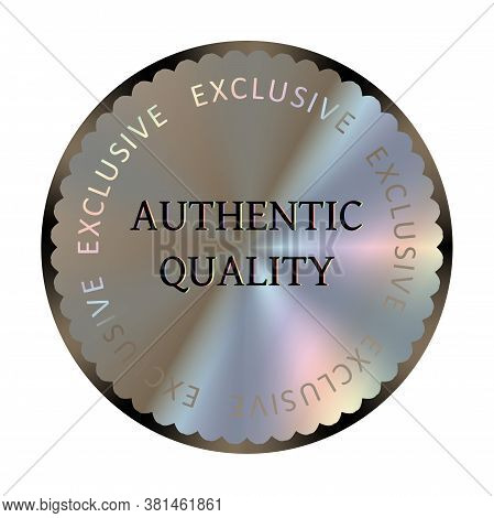 Authentic Quality Round Hologram Realistic Sticker. Medal, Prize, Sign, Icon, Logo, Tag, Stamp, Seal