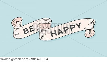 Be Happy. Retro Greeting Card With Ribbon And Motivation Text Be Happy. Old Ribbon Banner In Engravi