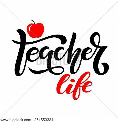Teacher Life Lettering With Apple Flat Element. Vector Hand Drawn Calligraphy Lettering Inscription.