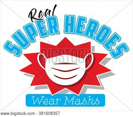 Real Super Heroes Wear Masks | T-shirt Or Poster Design To Promote The Use Of Face Masks | Vector Te