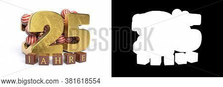 Inscription In German 25 Years, Consisting Of A Gold Number Twenty-five And Round Candies Filling Th