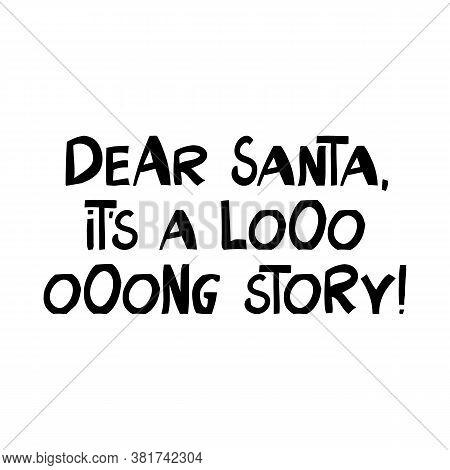 Dear Santa, It Is A Long Story. Winter Holidays Quote. Cute Hand Drawn Lettering In Modern Scandinav