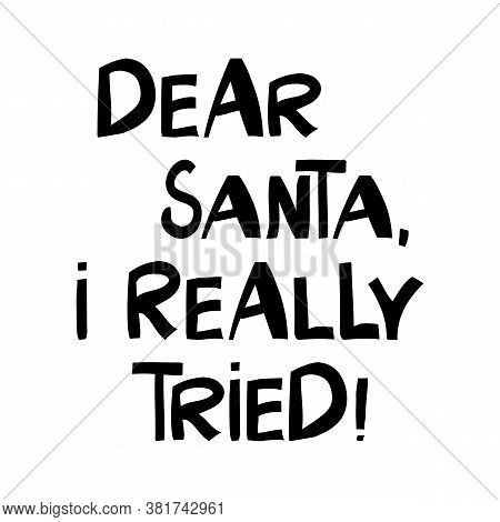 Dear Santa I Really Tried. Winter Holidays Quote. Cute Hand Drawn Lettering In Modern Scandinavian S