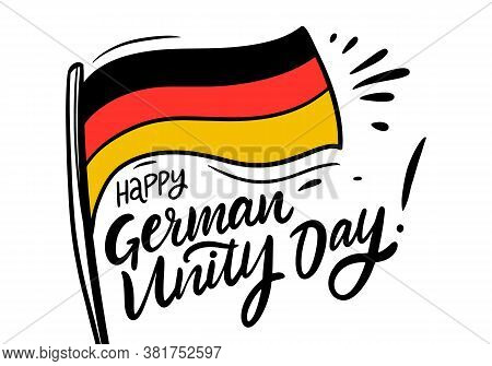 Happy German Unity Day. Hand Drawn Lettering. Black Color Calligraphy And German Flag. Vector Illust