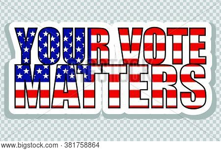 Your Vote Matters. American Elections Vote Vector Illustration Set. Collection Of Badge Patch Sticke