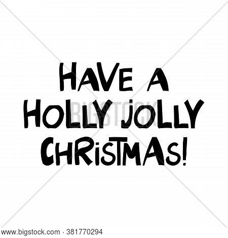 Have A Holly Jolly Christmas. Winter Holidays Quote. Cute Hand Drawn Lettering In Modern Scandinavia