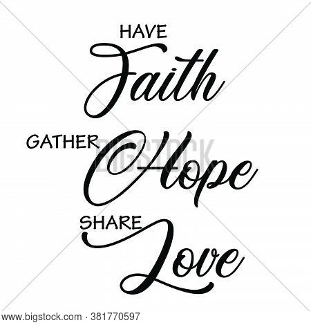Have Faith, Christian Faith, Typography For Print Or Use As Poster, Card, Flyer Or T Shirt