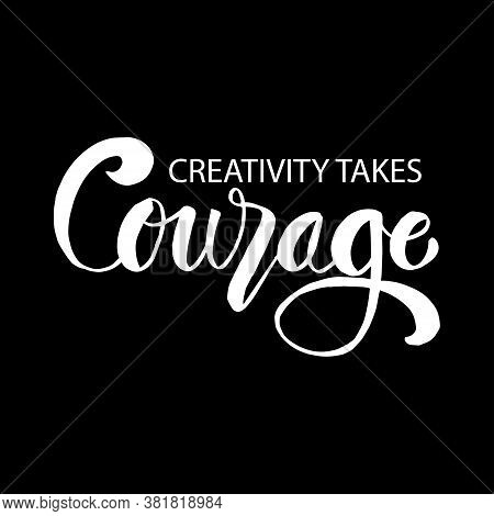 Creativity Takes Courage Phrase. Inspirational Quote. Black Background.