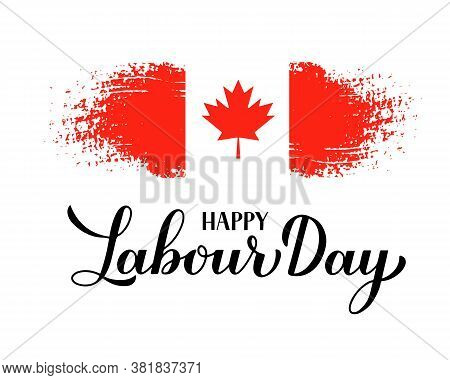 Happy Labour Day Calligraphy Hand Lettering With Canadian Flag. Holiday In Canada Typography Poster.