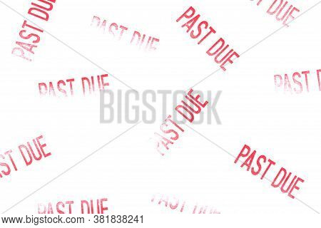 Past Due Word Message Stamp In Red Multiple Times On White Paper