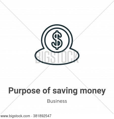 Purpose of saving money icon isolated on white background from business collection. Purpose of savin