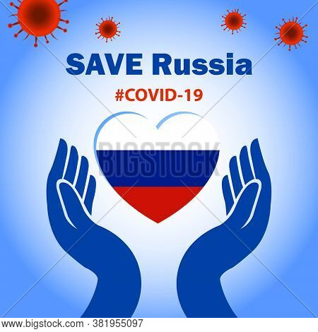 Save Russia With Corona Virus. Care The Nation And Their People With Covid-19 Conceptual Graphic. Sa
