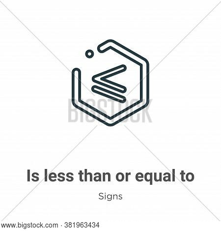 Is less than or equal to symbol icon isolated on white background from signs collection. Is less tha