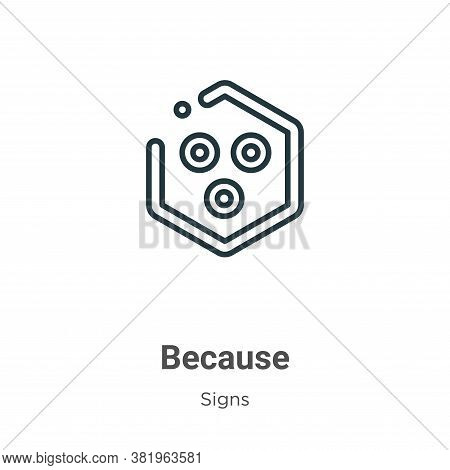 Because symbol icon isolated on white background from signs collection. Because symbol icon trendy a