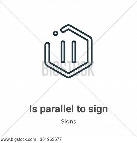 Is parallel to sign icon isolated on white background from signs collection. Is parallel to sign ico