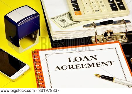 Loan Agreement - The Inscription Of The Text In The Document Folder Planning. Provision Of Funds To