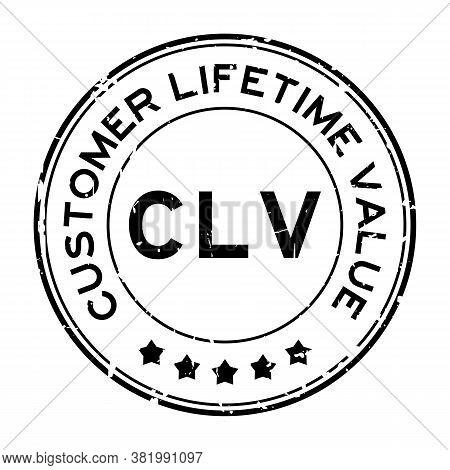 Grunge Black Clv Customer Lifetime Value Word Round Rubber Seal Stamp On White Background
