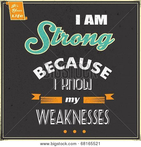 Retro Banner with Dark Background.Quote I am Strong Because I know my weakness poster