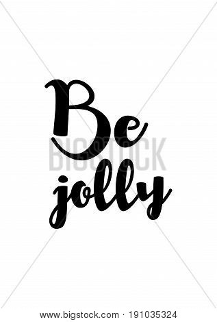 Isolated calligraphy on white background. Quote about winter and Christmas. Be jolly.