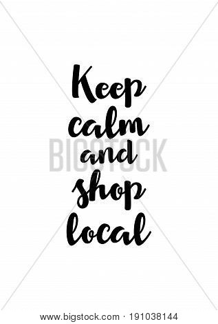 Isolated calligraphy on white background. Quote about winter and Christmas. Keep calm and shop local.