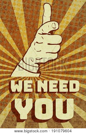 Vintage vector poster with a hand pointing at viewer with index finger and pharse we need you. Pop art style, halftone background, grunge texture
