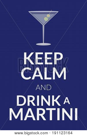 Keep calm and drink a martini card. Poster for the national martini day. Vector illustration with text and cocktail glass and olive isolated on a background