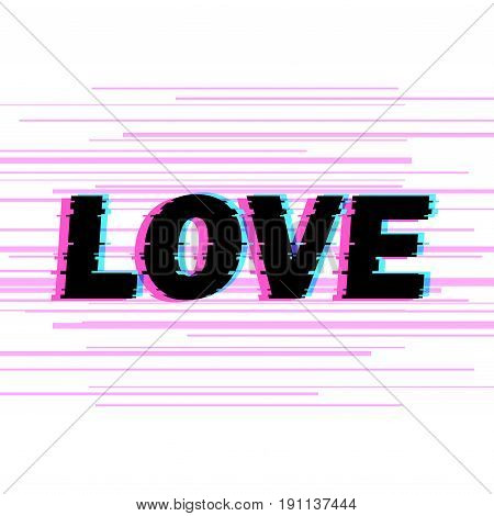 Sign love with distorted glitch effect. Trendy style lettering typeface. Word love in light linear design noise. Digital image data distortion Vector illustration stock vector.