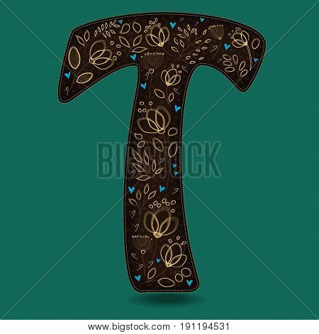 The Letter T with Golden Floral Decor. Dark brown symbol. Yellow flowers and plants with metallic blazing effect. Blue small hearts. Vector Illustration