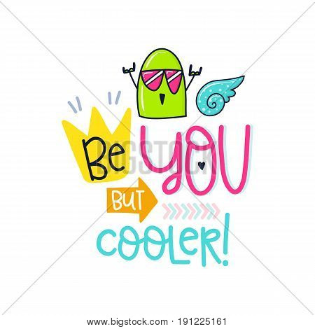 Vector poster with phrase, bird and decor elements. Typography card, color image. Be you but cooler. Design for t-shirt and prints.