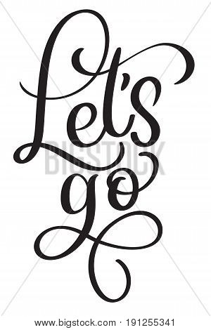 Lets go vector vintage text. Calligraphy lettering illustration EPS10 on white background.