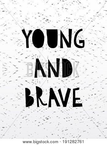 Hand Drawn Calligraphy Lettering Young And Brave.