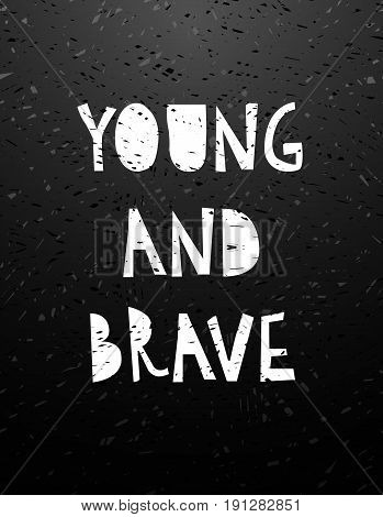 Cut chalk lettering young and brave on blackboard. Graphic stylish quote for card, t-shirt, brochure, flyer, prints, posters for nursary or photography overlay. Vector illustration stock vector