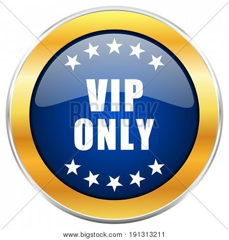 Vip only blue web icon with golden chrome metallic border isolated on white background for web and mobile apps designers.