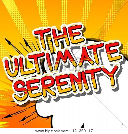 The Ultimate Serenity - Comic book style word on abstract background.