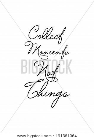 Isolated calligraphy on white background. Quote about winter and Christmas. Collect moments not things.