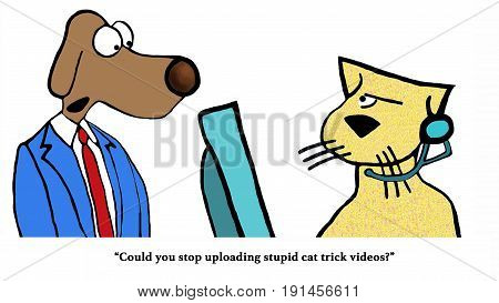 Business cartoon about a boss dog asking a worker cat to stop uploading cat trick videos to the internet.