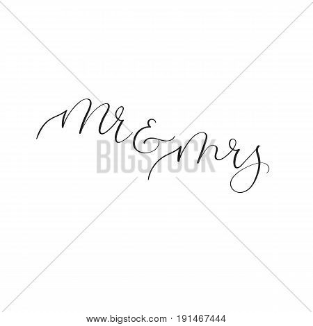 Mr and Mrs. Modern calligraphy for wedding invitation, party, photo overlay or heading, caption, labels, menus. Vector illustration. Handwritten text. Isolated on white background
