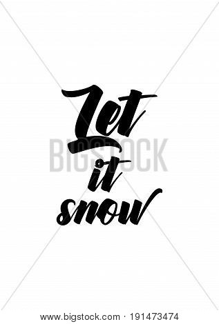 Isolated calligraphy on white background. Quote about winter and Christmas. Let it snow.