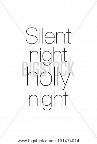 Isolated calligraphy on white background. Quote about winter and Christmas. Silent night, holly night.